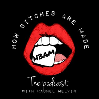 HOW BITCHES ARE MADE with Rachel Melvin