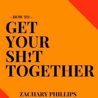 How To Get Your Shit Together