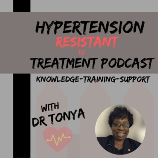 Hypertension Resistant To Treatment Podcast with Dr. Tonya