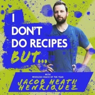 I Don't Do Recipes But...