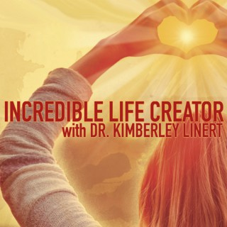 Incredible Life Creator with Dr. Kimberley Linert