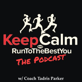 Keep Calm And Run To The Best You (The Podcast)