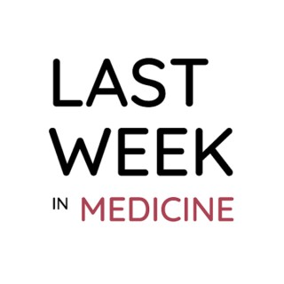 Last Week in Medicine