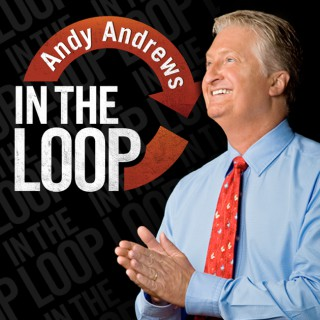 In the Loop with Andy Andrews