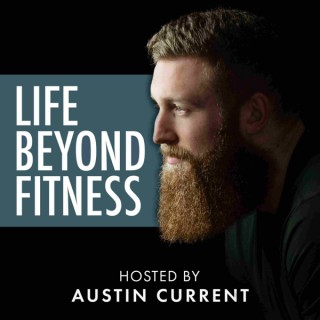 Life Beyond Fitness hosted by Austin Current