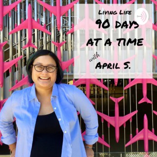 Living Life 90 Days at a Time with April S.