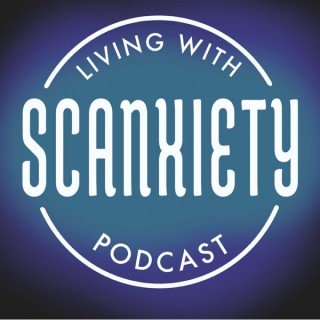 Living With Scanxiety