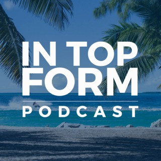 In Top Form Podcast