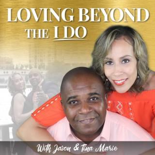 Loving Beyond The I DO