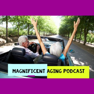 Magnificent Aging Podcast