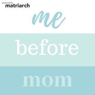 Me Before Mom