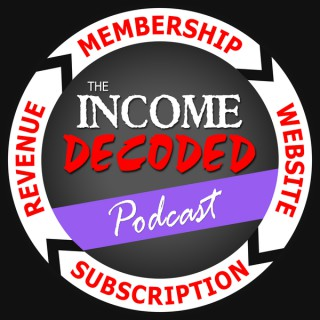 Income Decoded - A podcast devoted to membership sites, subscriptions and online business