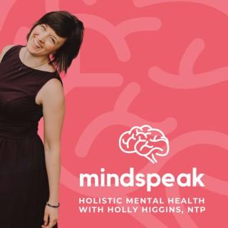 Mindspeak: Holistic Mental Health with Holly Higgins, NTP