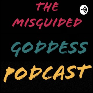Misguided Goddess Podcast