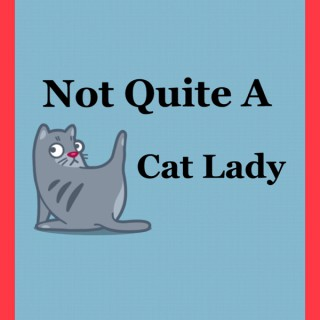 Not Quite a Cat Lady