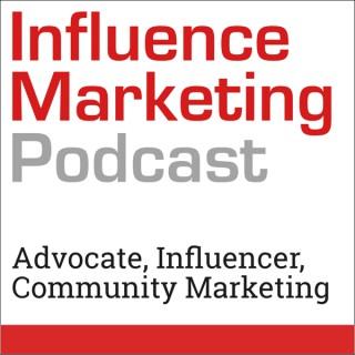 Influence Marketing Podcast: B2B influencer, advocacy, and community marketing