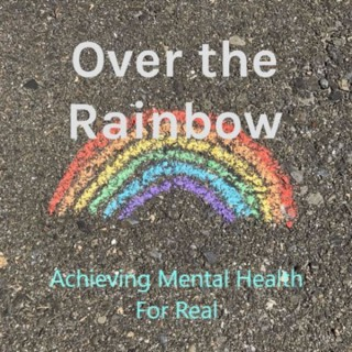 Over the Rainbow - Achieving Mental Health for Real