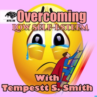 Overcoming Low Self-Esteem with Tempestt S. Smith