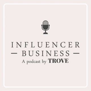 Influencer Business: A podcast by Trove