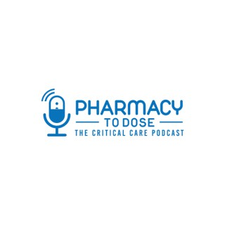 Pharmacy to Dose: The Critical Care Podcast