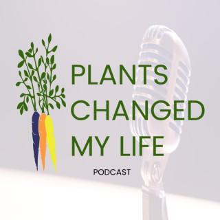 Plants Changed My Life