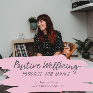 Positive Wellbeing Podcast for Mums