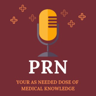 PRN: Your as Needed Dose of Medical Knowledge
