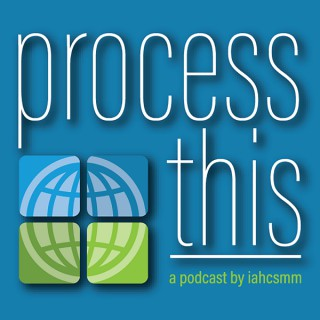 PROCESS THIS, Podcast by IAHCSMM
