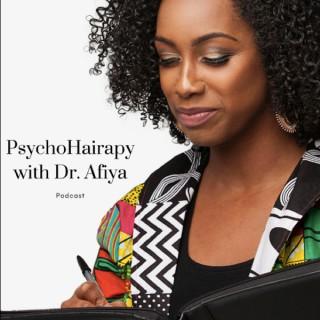 PsychoHairapy with Dr. Afiya