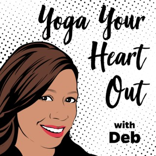Relaxation, Motivation, and Peace of Mind from Yoga Your Heart Out with Deb