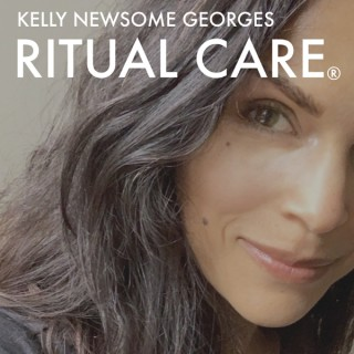 Ritual Care with Kelly Newsome Georges