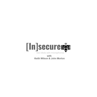 Insecure - Cyber Security Podcast With Keith Wilson and John Morton