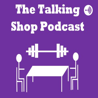 The Talking Shop Podcast
