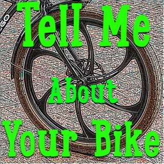 Tell Me About Your Bike