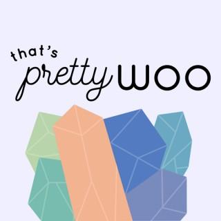 That's Pretty Woo