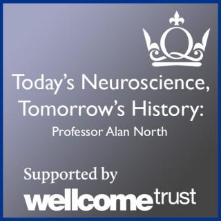 Today's Neuroscience, Tomorrow's History - Professor Alan North