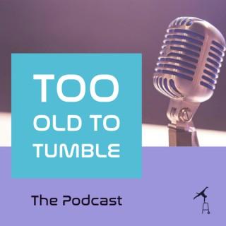 Too Old To Tumble