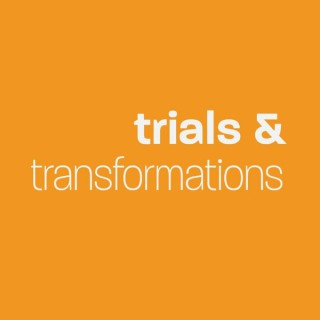 Trials and Transformations