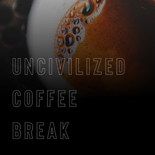 Uncivilized Coffee Break