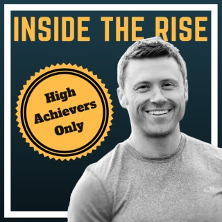 Inside The Rise: Stories, Mindset & Methods of High Performers