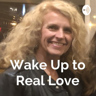 Wake Up to Real Love