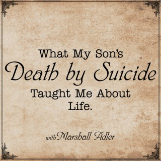 What My Son's Death by Suicide Taught Me About Life