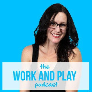 Work and Play Podcast