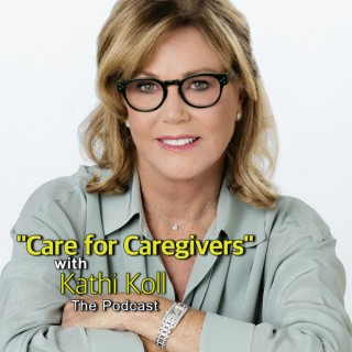 """""""Care For Caregivers with Kathi Koll"""""""