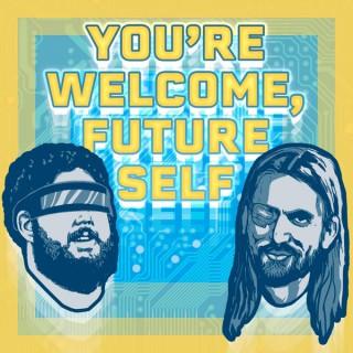 You're Welcome, Future Self!