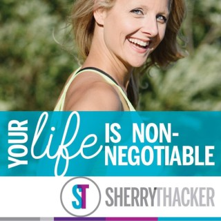 Your Life is Non-Negotiable with Sherry Thacker