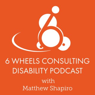 6 Wheels Disability Podcast with Matthew Shapiro