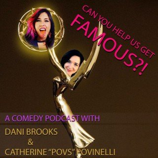 Can You Help Us Get Famous?! Podcast