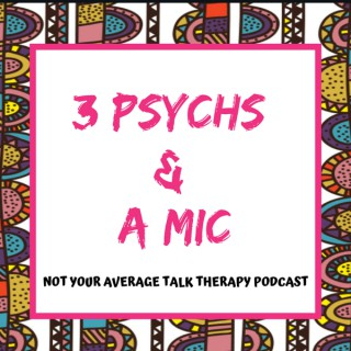 3 Psychs and a Mic