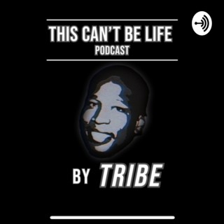 """""""THIS CANT BE LYFE PODCAST"""""""